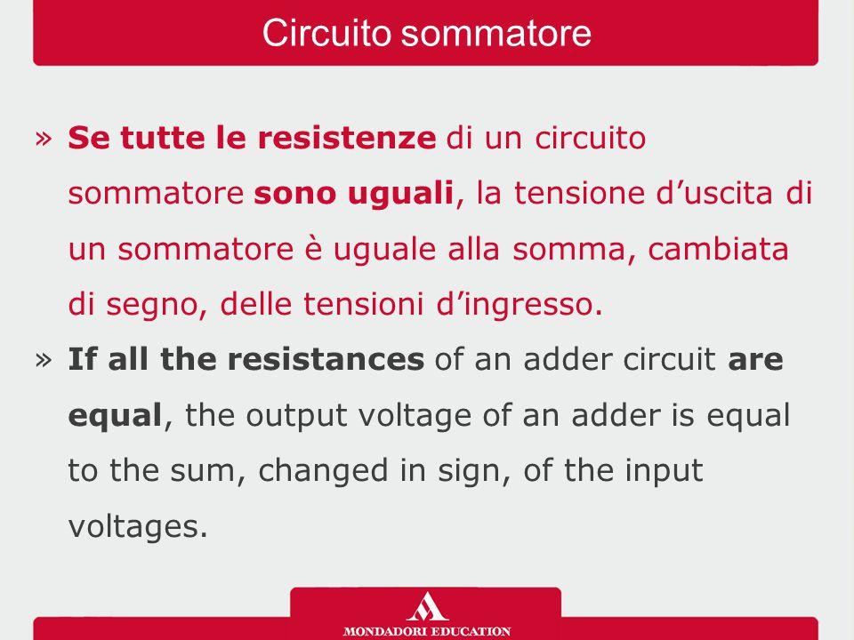 »Se tutte le resistenze di un circuito sommatore sono uguali, la tensione d'uscita di un sommatore è uguale alla somma, cambiata di segno, delle tensi