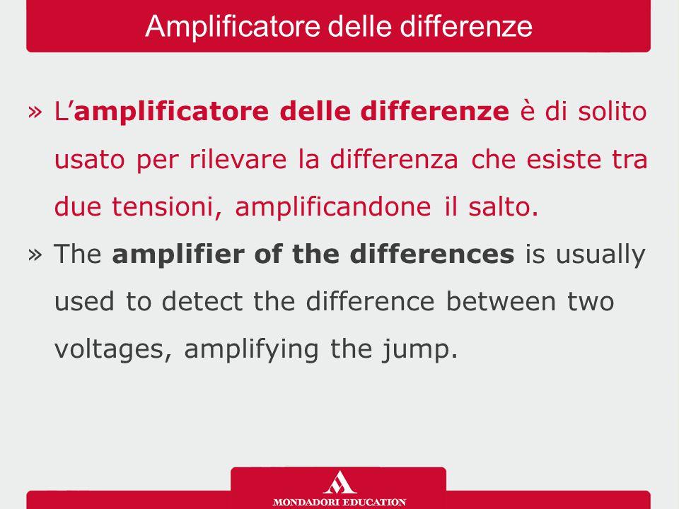 »L'amplificatore delle differenze è di solito usato per rilevare la differenza che esiste tra due tensioni, amplificandone il salto. »The amplifier of