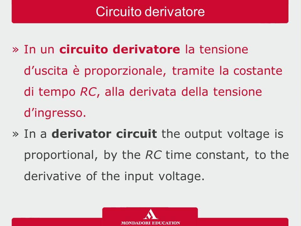 »In un circuito derivatore la tensione d'uscita è proporzionale, tramite la costante di tempo RC, alla derivata della tensione d'ingresso. »In a deriv