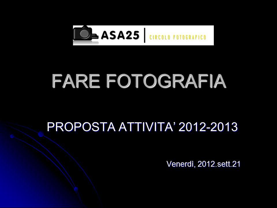 FARE FOTOGRAFIA PROPOSTA ATTIVITA' 2012-2013 Venerdì, 2012.sett.21