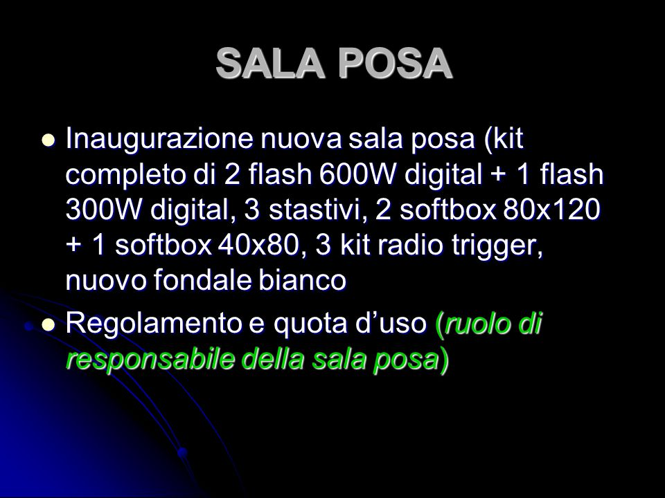 SALA POSA Inaugurazione nuova sala posa (kit completo di 2 flash 600W digital + 1 flash 300W digital, 3 stastivi, 2 softbox 80x120 + 1 softbox 40x80, 3 kit radio trigger, nuovo fondale bianco Inaugurazione nuova sala posa (kit completo di 2 flash 600W digital + 1 flash 300W digital, 3 stastivi, 2 softbox 80x120 + 1 softbox 40x80, 3 kit radio trigger, nuovo fondale bianco Regolamento e quota d'uso (ruolo di responsabile della sala posa) Regolamento e quota d'uso (ruolo di responsabile della sala posa)