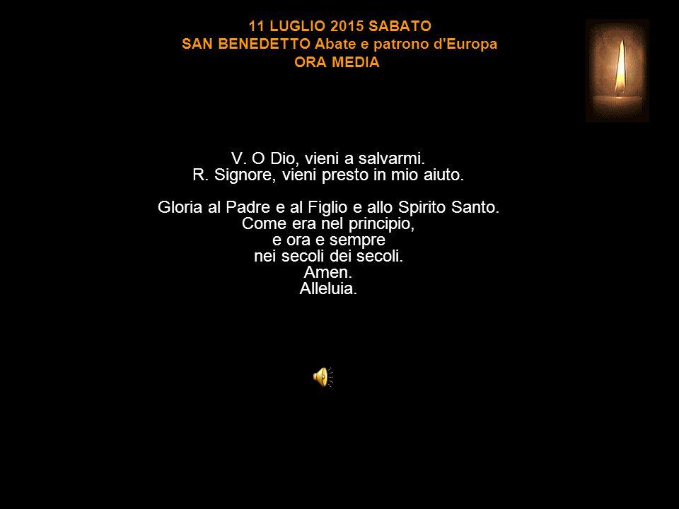 11 LUGLIO 2015 SABATO SAN BENEDETTO Abate e patrono d Europa ORA MEDIA V.