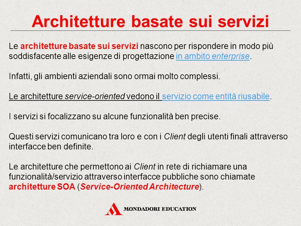 Architetture basate sui servizi Le architetture basate sui servizi nascono per rispondere in modo più soddisfacente alle esigenze di progettazione in