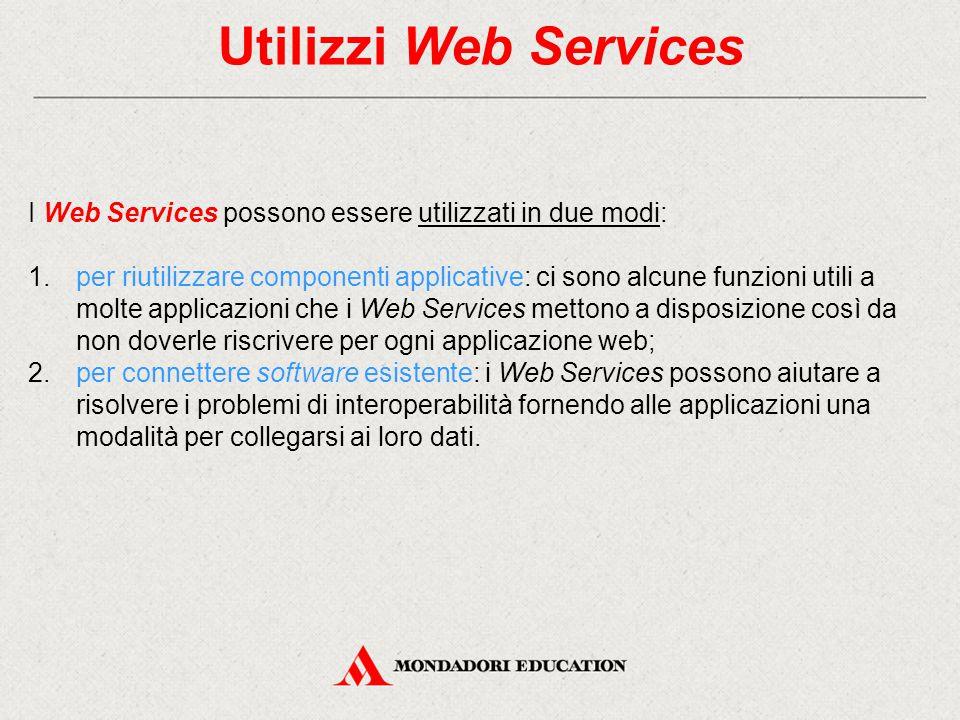 Utilizzi Web Services I Web Services possono essere utilizzati in due modi: 1.per riutilizzare componenti applicative: ci sono alcune funzioni utili a