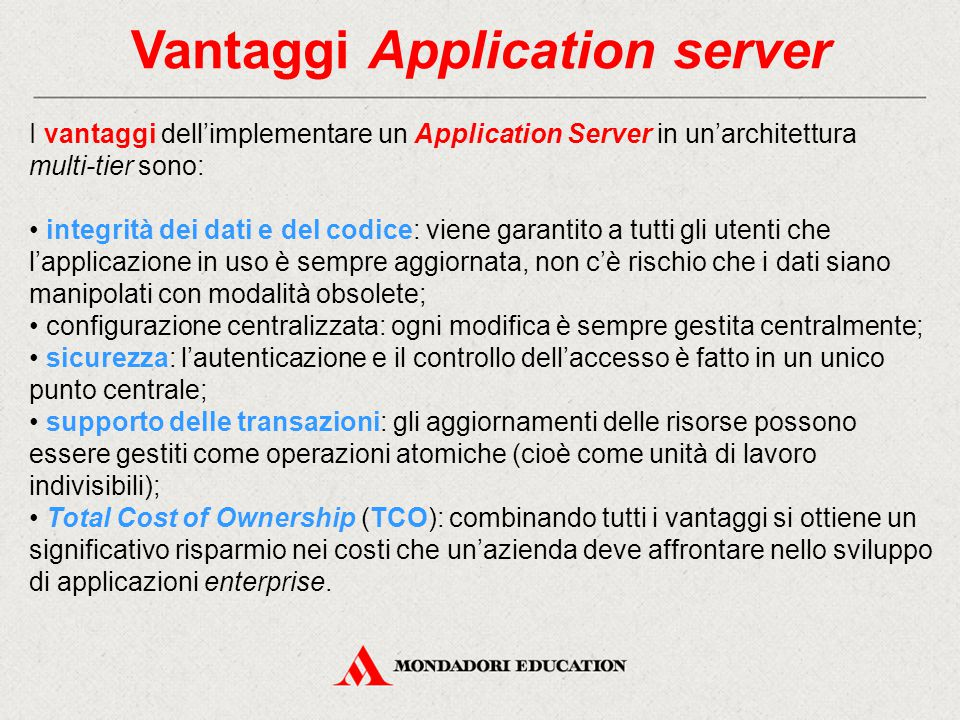Vantaggi Application server I vantaggi dell'implementare un Application Server in un'architettura multi-tier sono: integrità dei dati e del codice: vi
