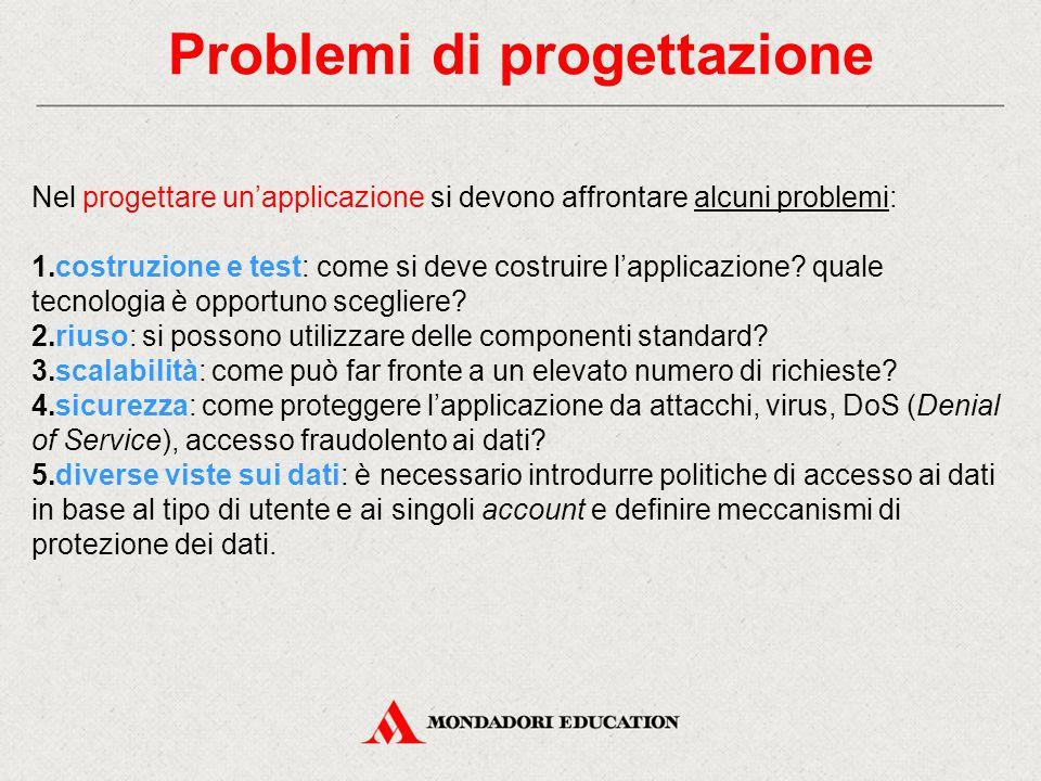 Problemi di progettazione Nel progettare un'applicazione si devono affrontare alcuni problemi: 1.costruzione e test: come si deve costruire l'applicaz
