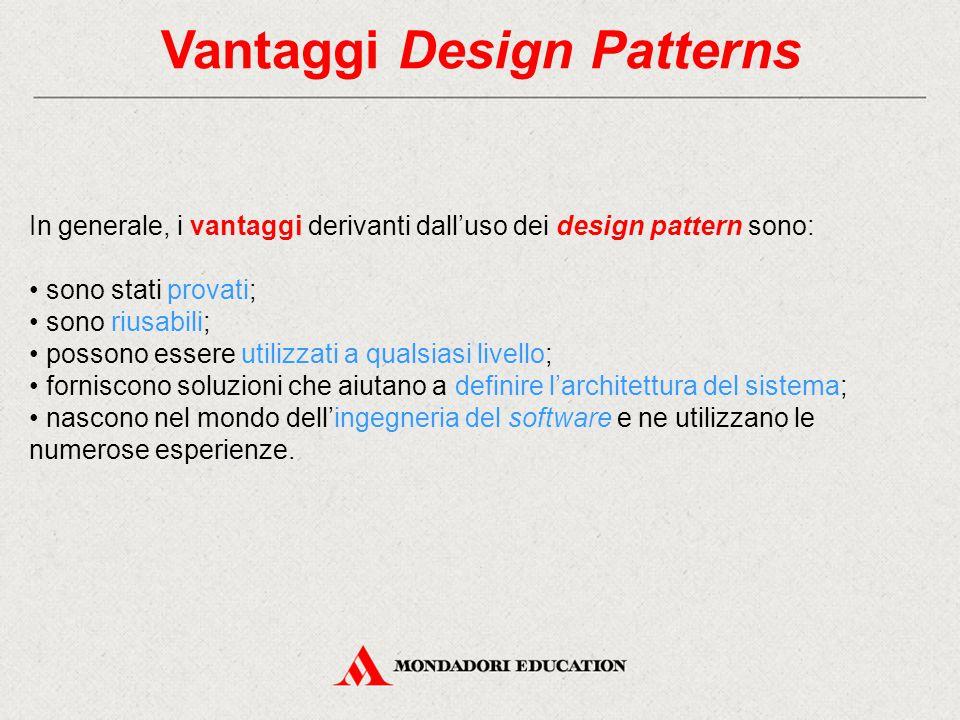 Vantaggi Design Patterns In generale, i vantaggi derivanti dall'uso dei design pattern sono: sono stati provati; sono riusabili; possono essere utiliz