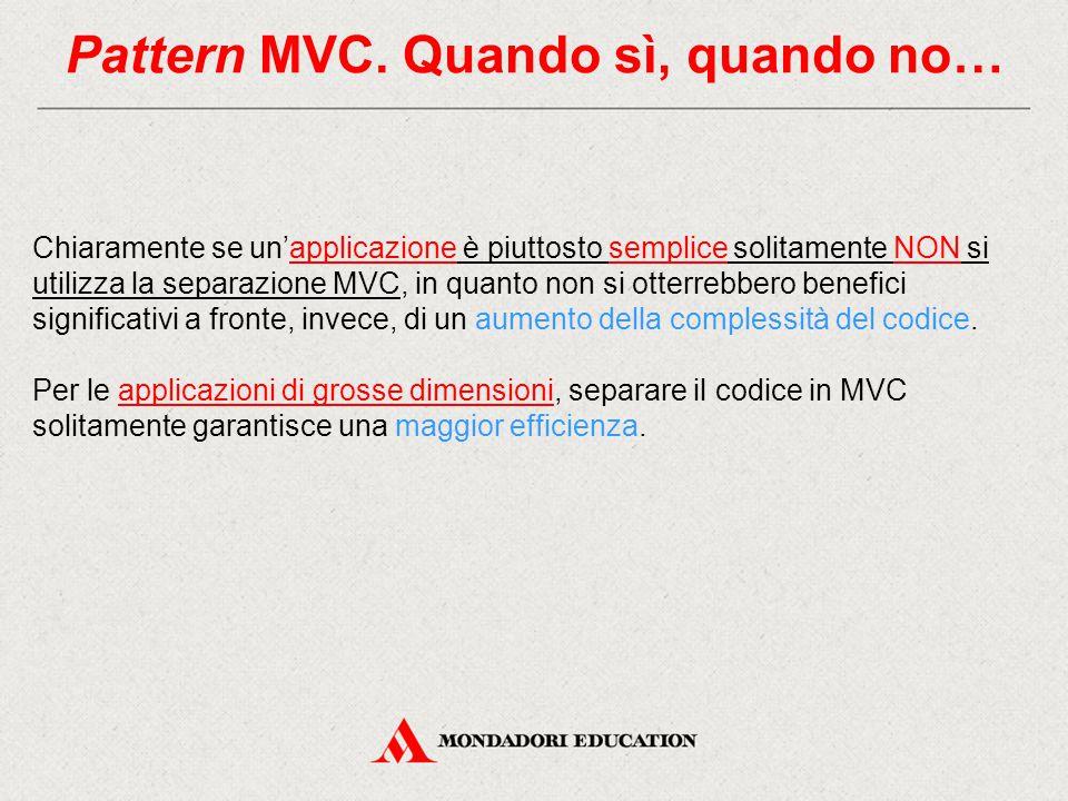Pattern MVC. Quando sì, quando no… Chiaramente se un'applicazione è piuttosto semplice solitamente NON si utilizza la separazione MVC, in quanto non s