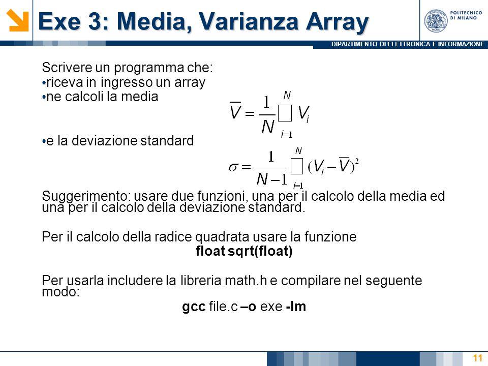DIPARTIMENTO DI ELETTRONICA E INFORMAZIONE Exe 3: Media, Varianza Array Scrivere un programma che: riceva in ingresso un array ne calcoli la media e l