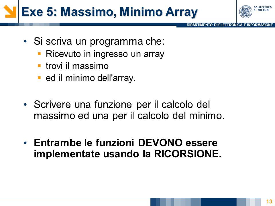 DIPARTIMENTO DI ELETTRONICA E INFORMAZIONE Exe 5: Massimo, Minimo Array Si scriva un programma che:  Ricevuto in ingresso un array  trovi il massimo  ed il minimo dell array.