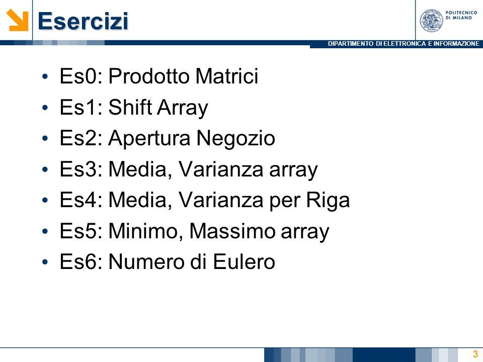 DIPARTIMENTO DI ELETTRONICA E INFORMAZIONEEsercizi Es0: Prodotto Matrici Es1: Shift Array Es2: Apertura Negozio Es3: Media, Varianza array Es4: Media,