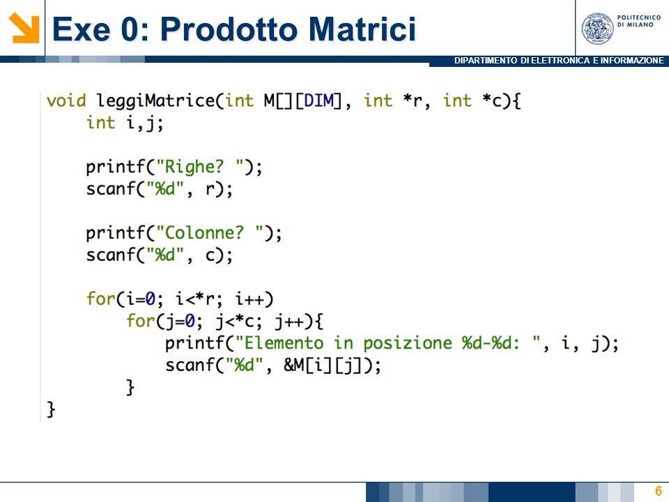 DIPARTIMENTO DI ELETTRONICA E INFORMAZIONE Exe 0: Prodotto Matrici 6