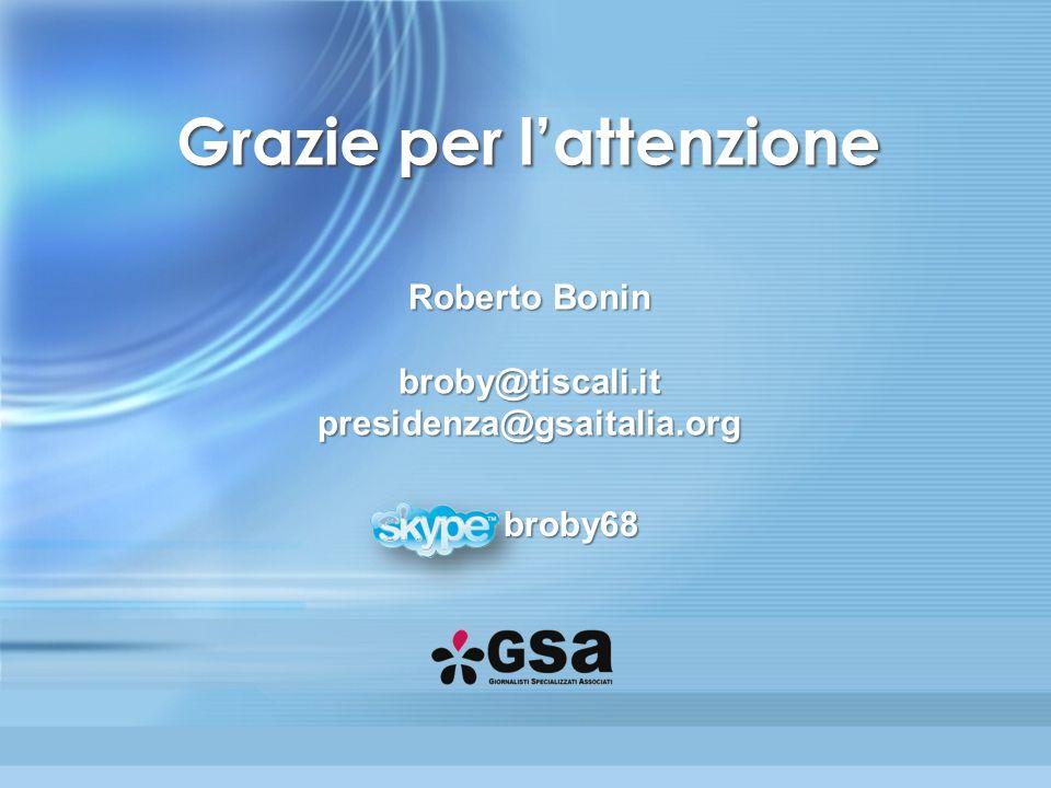 Grazie per l'attenzione Roberto Bonin broby@tiscali.it presidenza@gsaitalia.org broby68