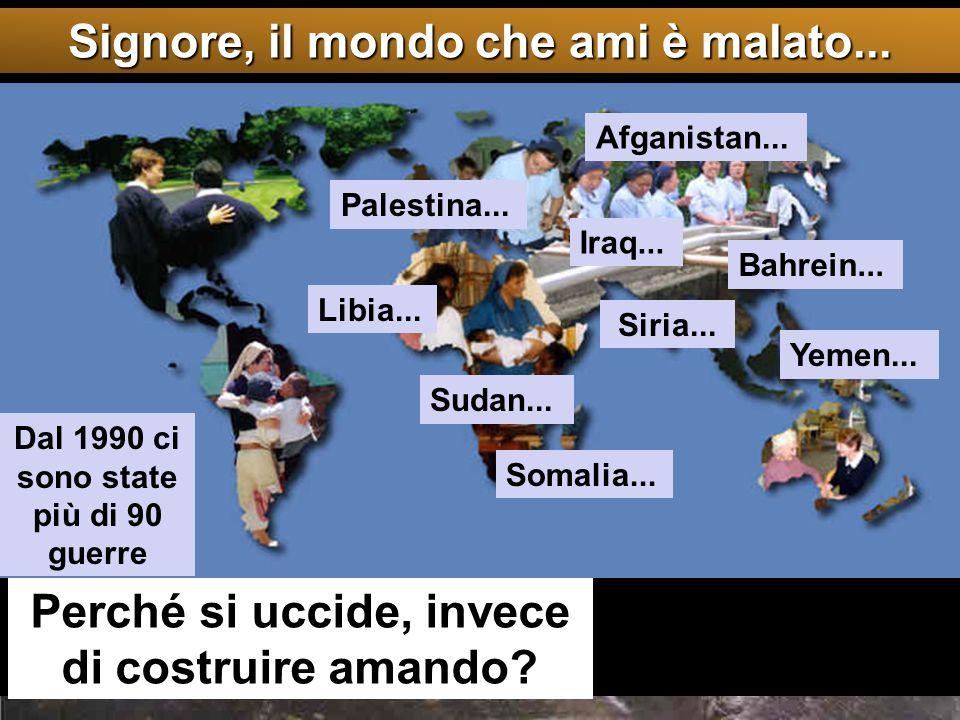 http://www.elformiguer.org/Pagines/les_guerres.htm Signore, il mondo che ami è malato... Afganistan... Libia... Siria... Yemen... Perché si uccide, in