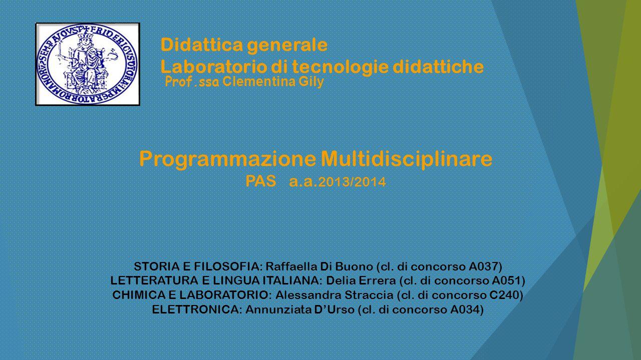 1 Didattica generale Laboratorio di tecnologie didattiche Prof.ssa Clementina Gily Programmazione Multidisciplinare PAS a.a. 2013/2014 STORIA E FILOSO