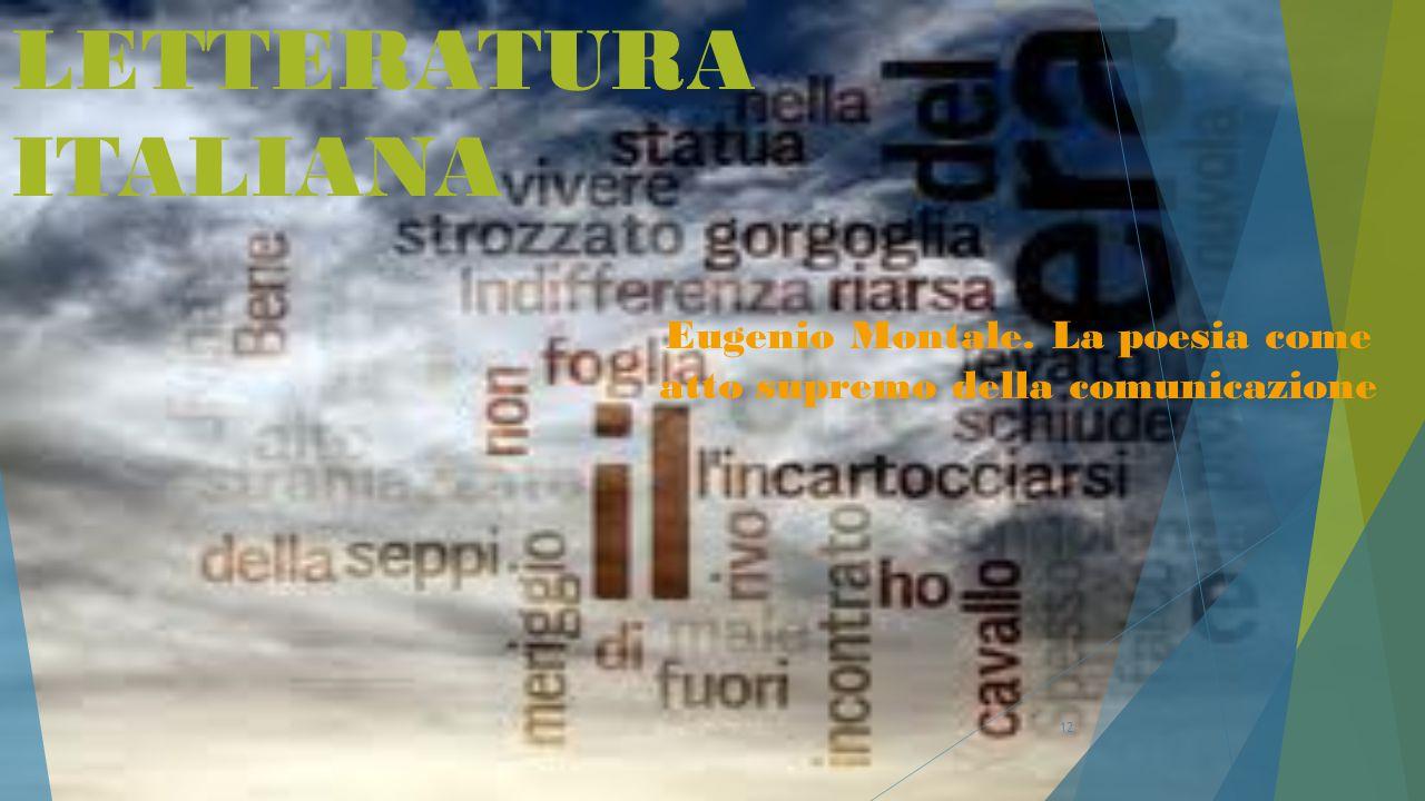 12 LETTERATURA ITALIANA Eugenio Montale. La poesia come atto supremo della comunicazione