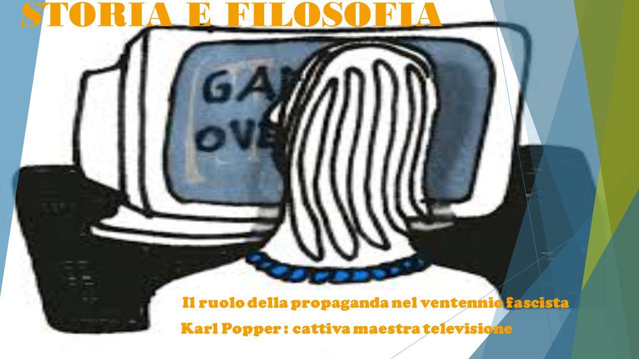 3 STORIA E FILOSOFIA Il ruolo della propaganda nel ventennio fascista Karl Popper : cattiva maestra televisione