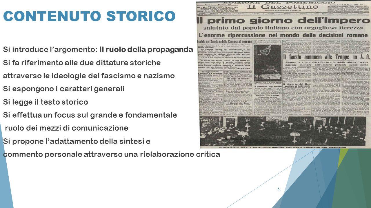 6 CONTENUTO STORICO Si introduce l'argomento: il ruolo della propaganda Si fa riferimento alle due dittature storiche attraverso le ideologie del fasc