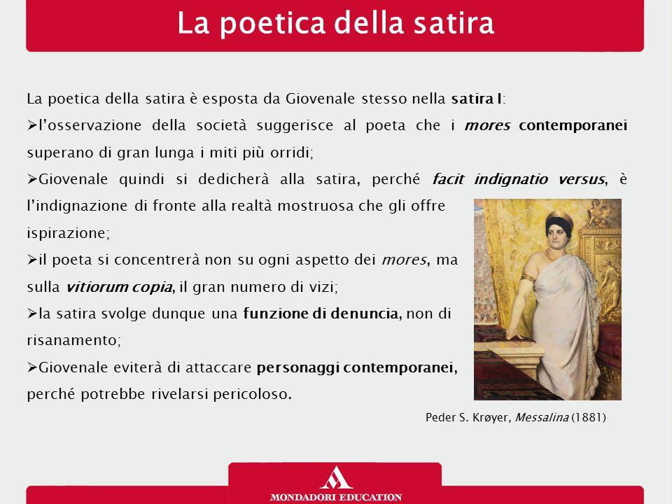 La poetica della satira La poetica della satira è esposta da Giovenale stesso nella satira I:  l'osservazione della società suggerisce al poeta che i