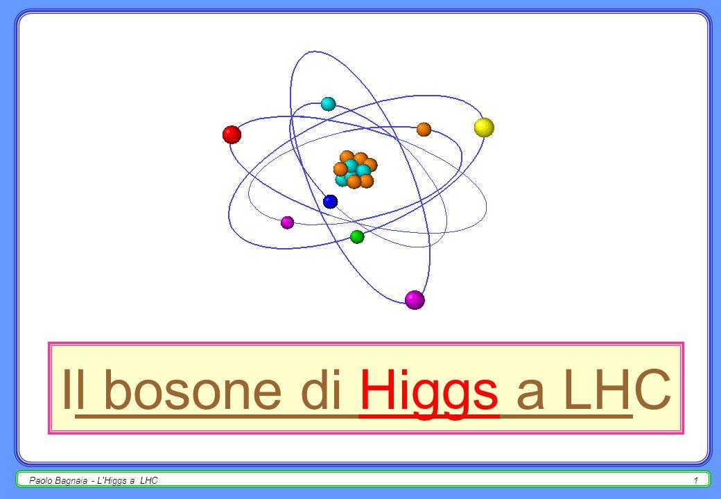 Paolo Bagnaia - L Higgs a LHC1 Il bosone di Higgs a LHC