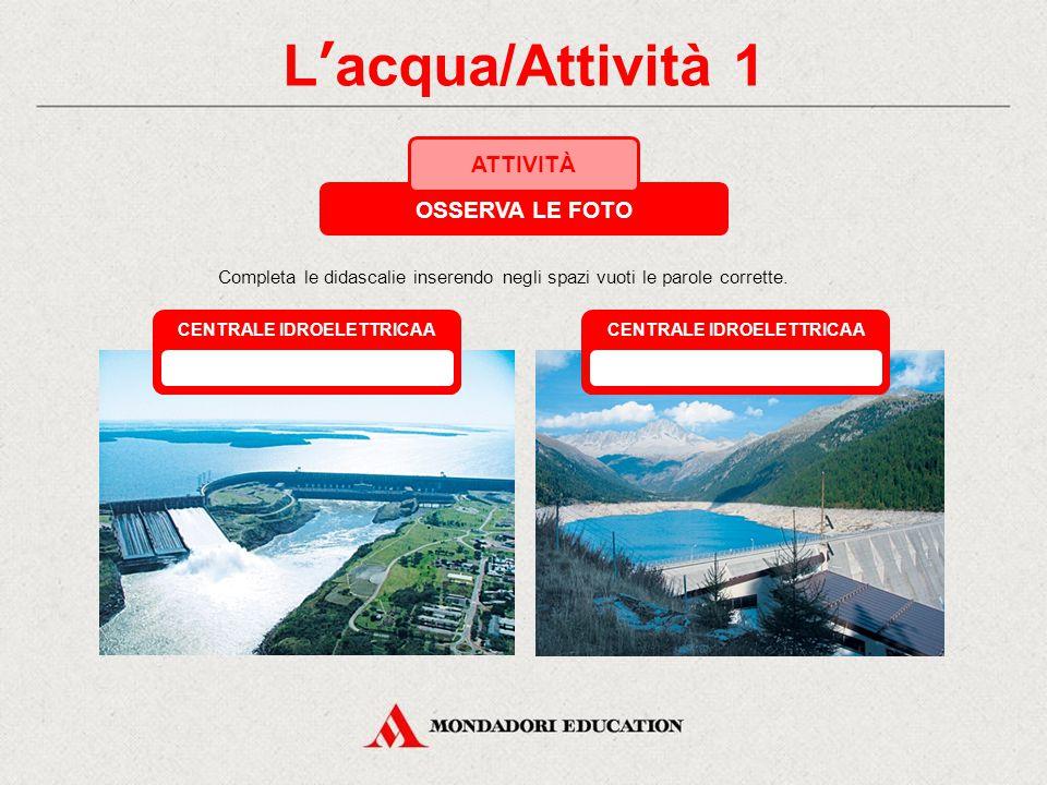 3. L'acqua LA CENTRALE IDROELETTRICA AD ACQUA FLUENTE La turbina Kaplan