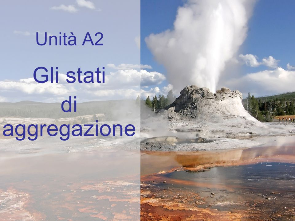 Unità A2 Gli stati di aggregazione