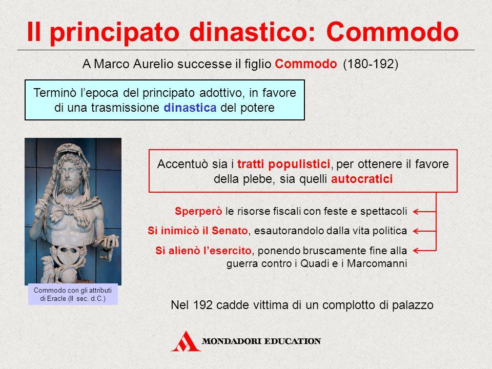 Il principato dinastico: Commodo Accentuò sia i tratti populistici, per ottenere il favore della plebe, sia quelli autocratici A Marco Aurelio success