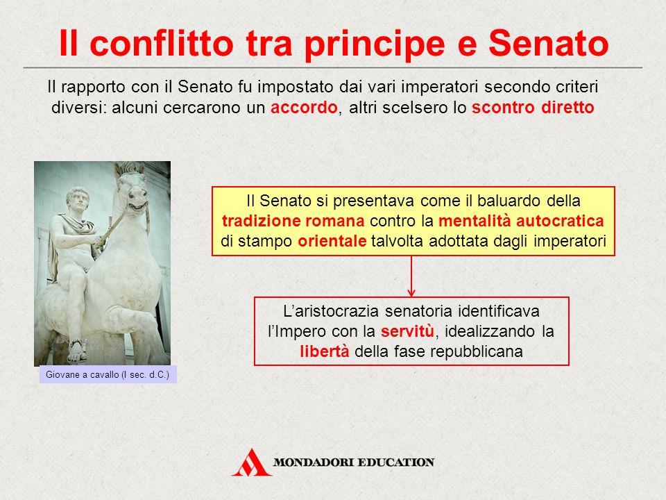 Il conflitto tra principe e Senato Giovane a cavallo (I sec. d.C.) L'aristocrazia senatoria identificava l'Impero con la servitù, idealizzando la libe