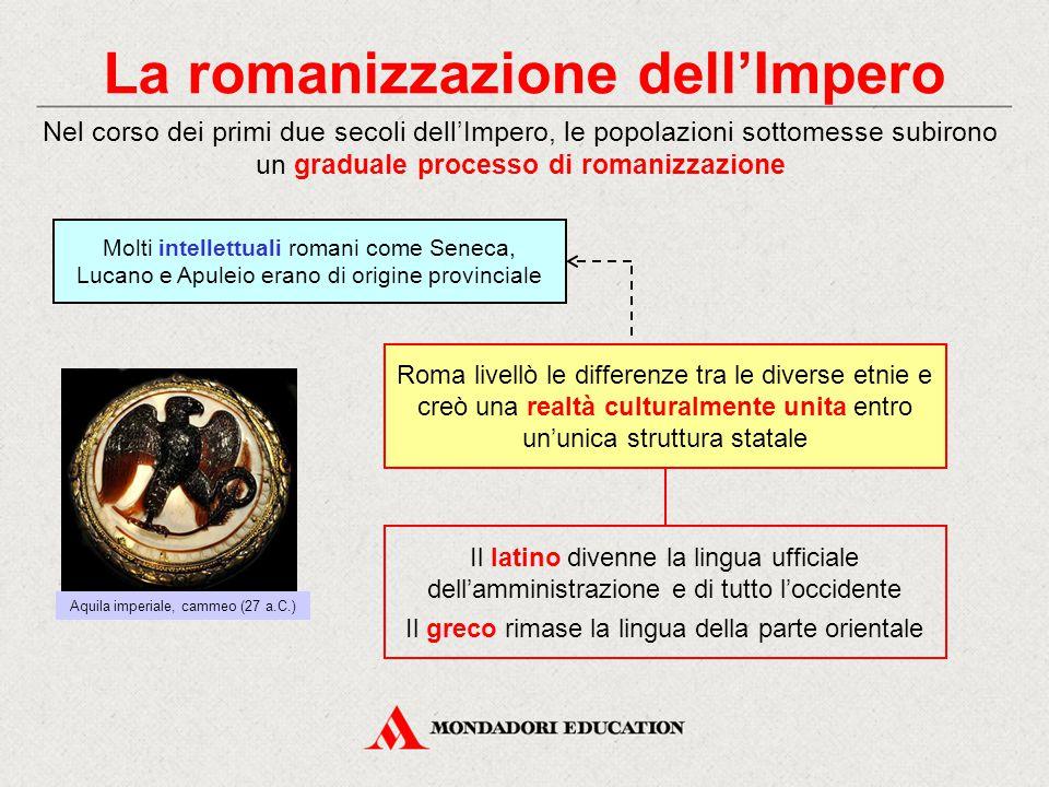 La romanizzazione dell'Impero Nel corso dei primi due secoli dell'Impero, le popolazioni sottomesse subirono un graduale processo di romanizzazione Ro