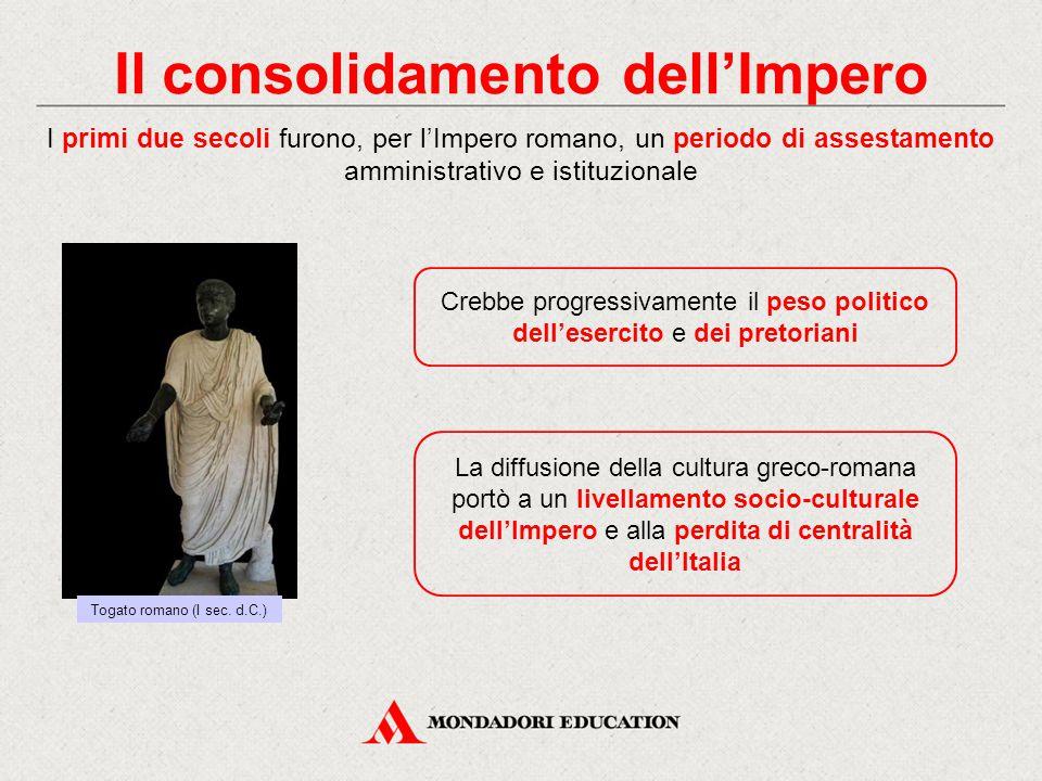 Il consolidamento dell'Impero I primi due secoli furono, per l'Impero romano, un periodo di assestamento amministrativo e istituzionale La diffusione