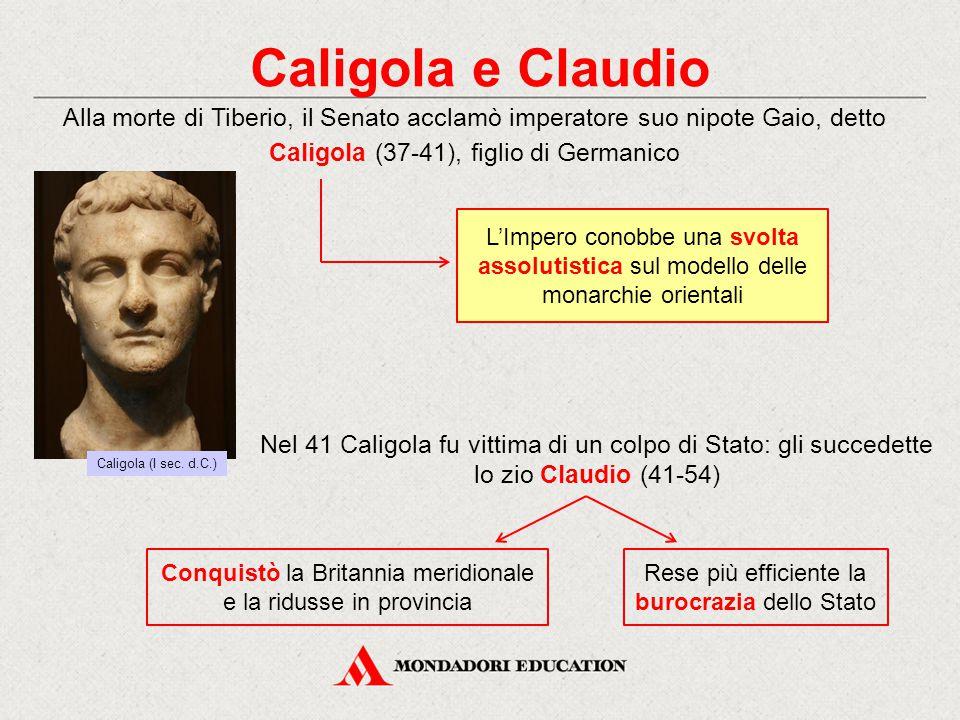 Caligola e Claudio Alla morte di Tiberio, il Senato acclamò imperatore suo nipote Gaio, detto Caligola (37-41), figlio di Germanico L'Impero conobbe u