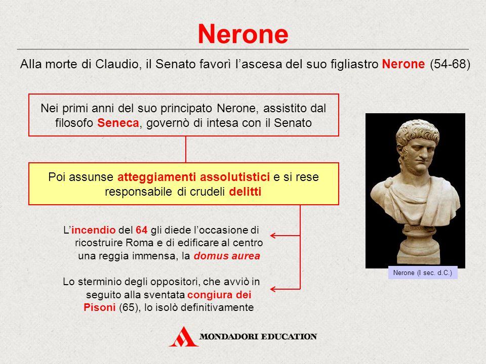 Nerone Alla morte di Claudio, il Senato favorì l'ascesa del suo figliastro Nerone (54-68) L'incendio del 64 gli diede l'occasione di ricostruire Roma