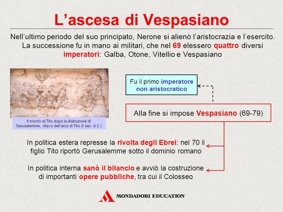 L'ascesa di Vespasiano Nell'ultimo periodo del suo principato, Nerone si alienò l'aristocrazia e l'esercito. La successione fu in mano ai militari, ch