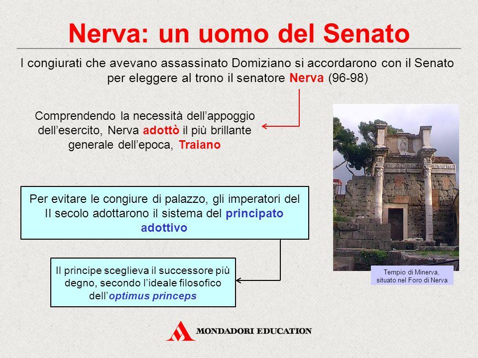 Nerva: un uomo del Senato I congiurati che avevano assassinato Domiziano si accordarono con il Senato per eleggere al trono il senatore Nerva (96-98)