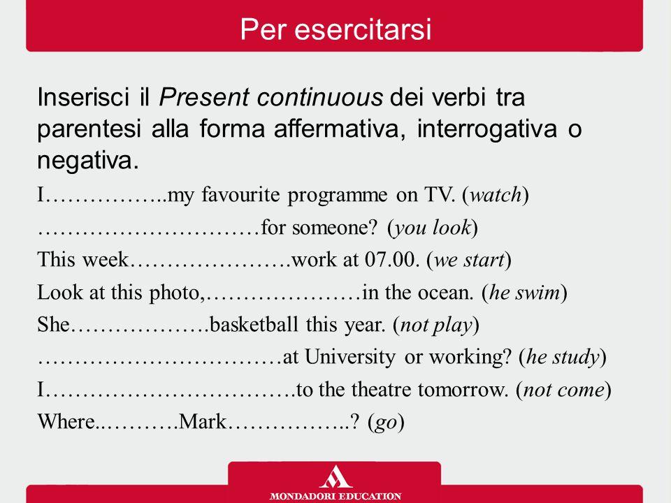 Inserisci il Present continuous dei verbi tra parentesi alla forma affermativa, interrogativa o negativa.