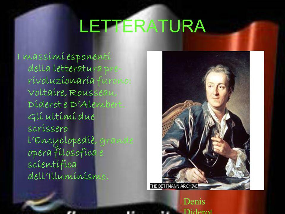 LETTERATURA I massimi esponenti della letteratura pre- rivoluzionaria furono: Voltaire, Rousseau, Diderot e D'Alembert. Gli ultimi due scrissero l'Enc