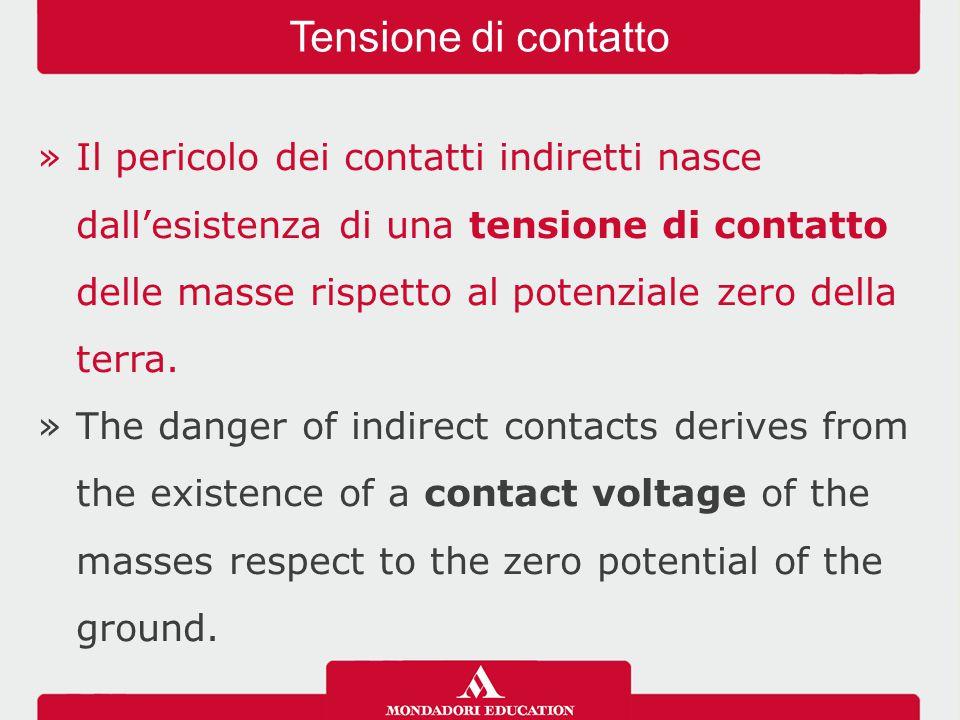 »Il pericolo dei contatti indiretti nasce dall'esistenza di una tensione di contatto delle masse rispetto al potenziale zero della terra. »The danger