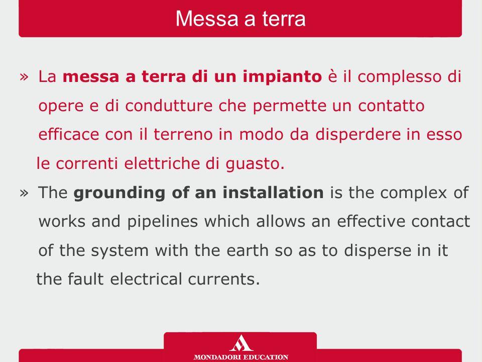 »La messa a terra di un impianto è il complesso di opere e di condutture che permette un contatto efficace con il terreno in modo da disperdere in esso le correnti elettriche di guasto.