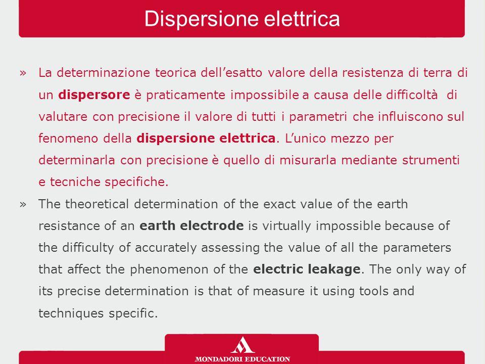 »La determinazione teorica dell'esatto valore della resistenza di terra di un dispersore è praticamente impossibile a causa delle difficoltà di valutare con precisione il valore di tutti i parametri che influiscono sul fenomeno della dispersione elettrica.