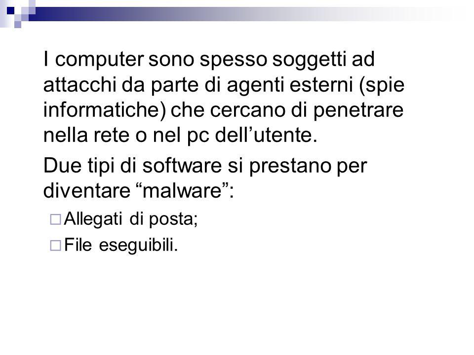 I computer sono spesso soggetti ad attacchi da parte di agenti esterni (spie informatiche) che cercano di penetrare nella rete o nel pc dell'utente.