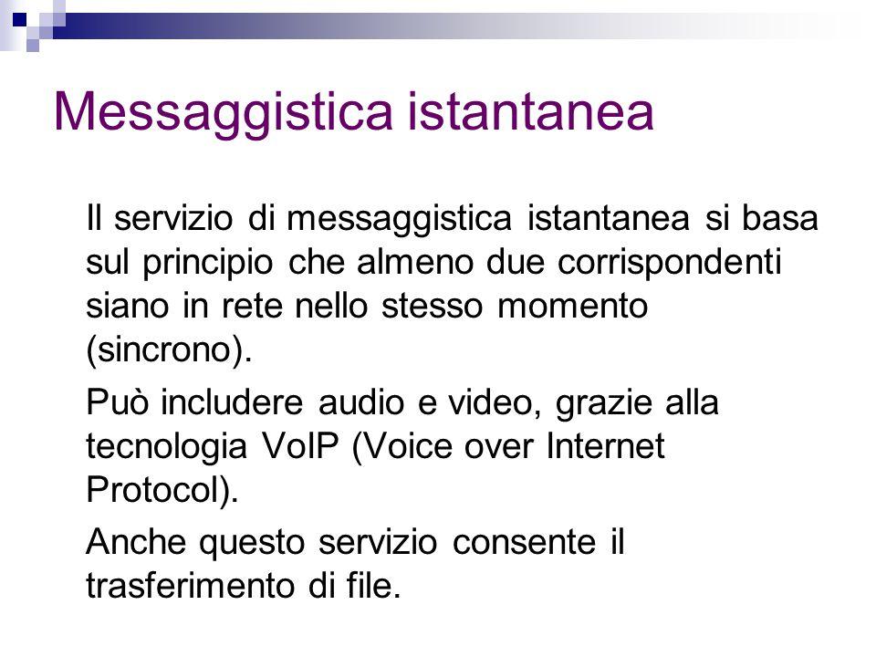 Messaggistica istantanea Il servizio di messaggistica istantanea si basa sul principio che almeno due corrispondenti siano in rete nello stesso momento (sincrono).
