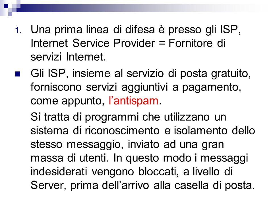 1. Una prima linea di difesa è presso gli ISP, Internet Service Provider = Fornitore di servizi Internet. Gli ISP, insieme al servizio di posta gratui