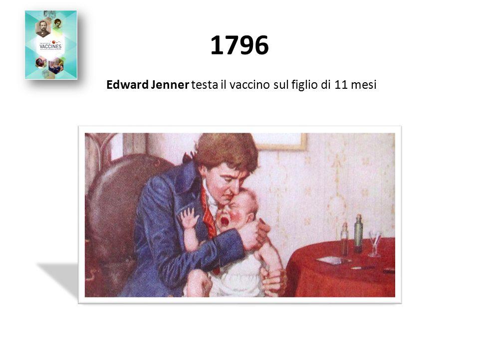 1796 Edward Jenner testa il vaccino sul figlio di 11 mesi