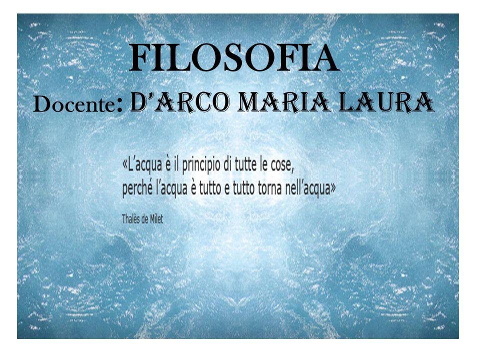 FILOSOFIA Docente : D'Arco Maria Laura