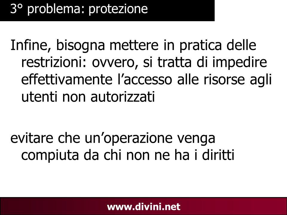 00 AN 16 www.divini.net 3° problema: protezione Infine, bisogna mettere in pratica delle restrizioni: ovvero, si tratta di impedire effettivamente l'a