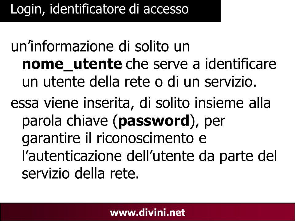 00 AN 25 www.divini.net Login, identificatore di accesso un'informazione di solito un nome_utente che serve a identificare un utente della rete o di un servizio.