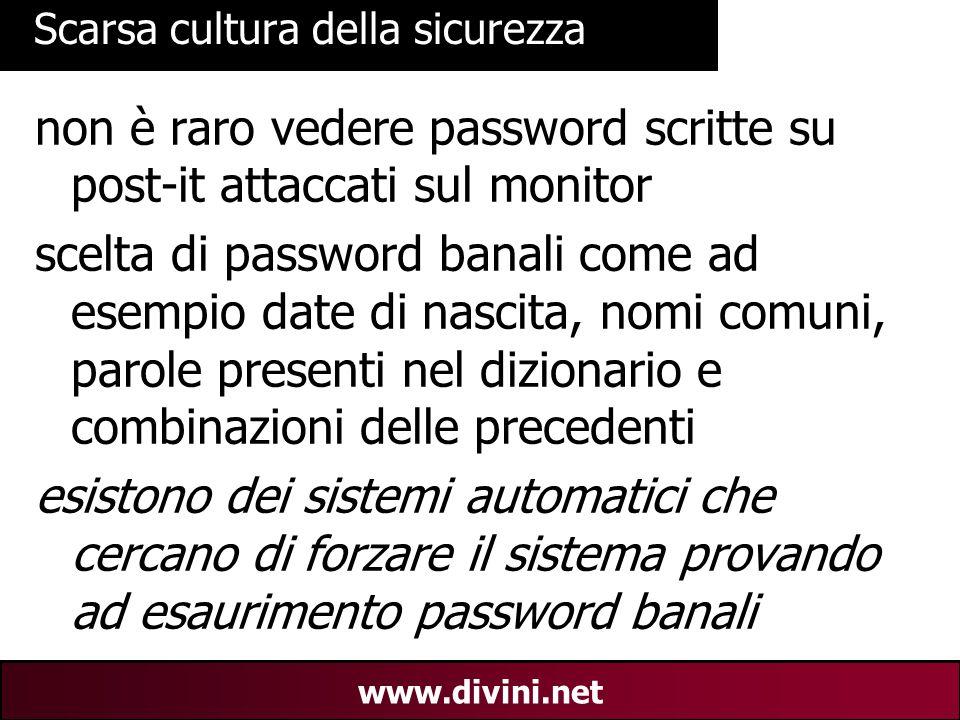 00 AN 26 www.divini.net Scarsa cultura della sicurezza non è raro vedere password scritte su post-it attaccati sul monitor scelta di password banali c