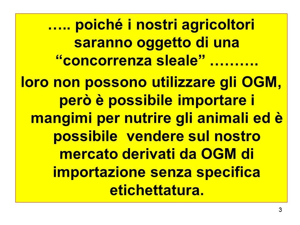 Oggigiorno il Reddito dell'agricoltore italiano è fortemente condizionato dal WTO e dai Bassi Prezzi della Globalizzazione dei Mercati e gli OGM ne rappresentano una delle principali cause.