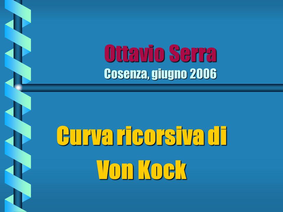 Ottavio Serra Cosenza, giugno 2006 Curva ricorsiva di Von Kock