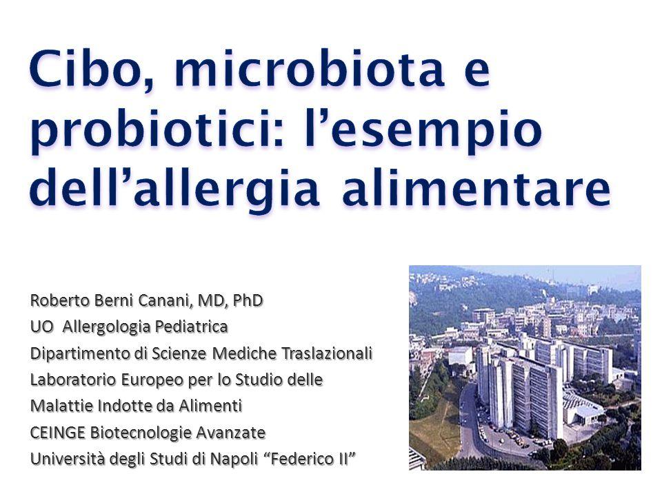 Roberto Berni Canani, MD, PhD UO Allergologia Pediatrica Dipartimento di Scienze Mediche Traslazionali Laboratorio Europeo per lo Studio delle Malatti